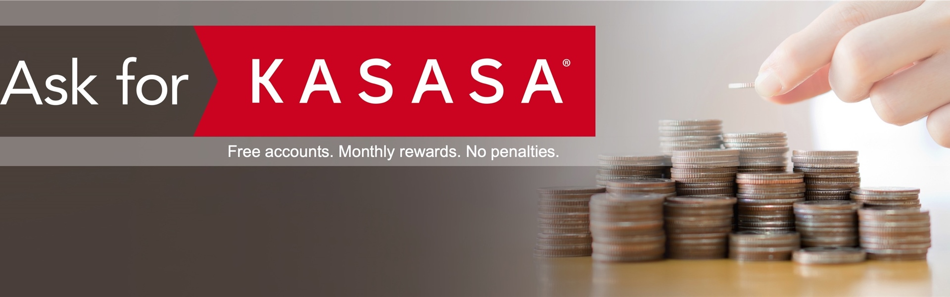 Ask for KASASA Free accounts Monthly rewards No penalties